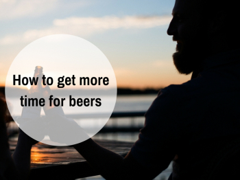 How to get more time for beers
