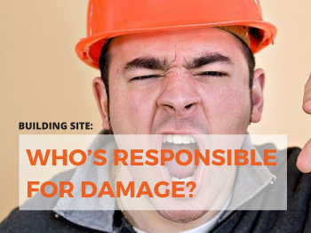 Building site: Who's responsible for damage?